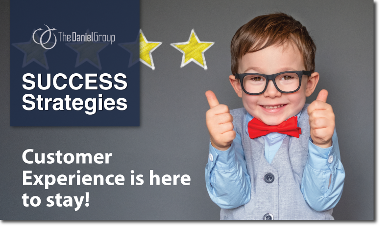 Customer Experience Success Strategies: Customer Experience is here to stay!