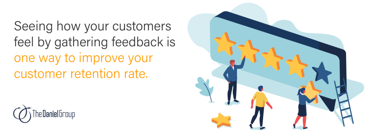 Business and Technology Services Customer Feedback: Seeing how your customers feel by gathering feedback is one way to improve your customer retention rate