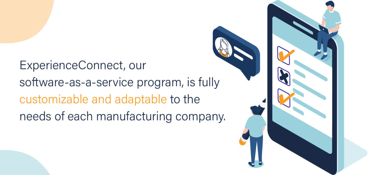 ExperienceConnect, our software-as-a-service program, is fully customizable and adaptable to the needs of each manufacturing industry company.