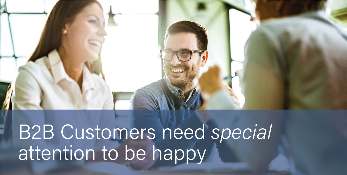 B2B Customers need Special Attention to be Happy