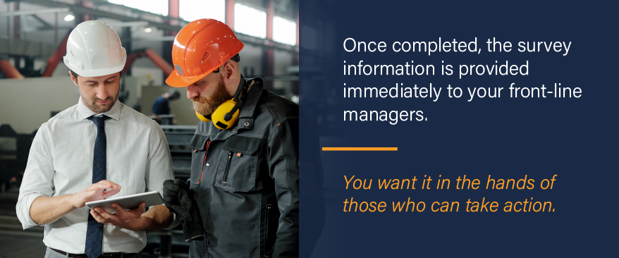 Industrial Equipment Customer Experience: Once completed, the survey information is provided immediately to your front-line managers.