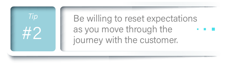 Effective CX Communication: Tip 2; Be willing to reset expectations as you move through the journey with the customer.