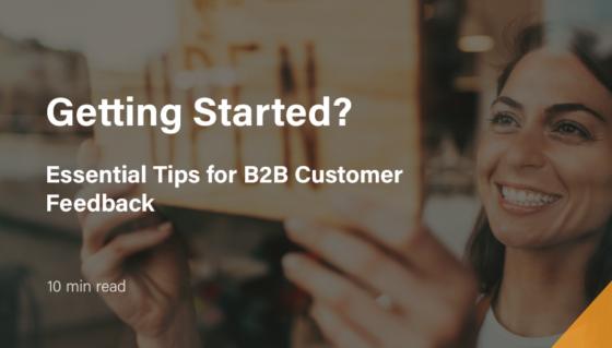Getting Started? Essential tips for B2B Customer Feedback